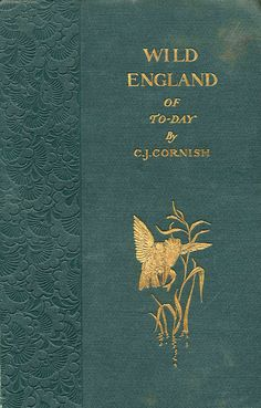 'Wild England of to-day' by C.J. (Charles John) Cornish. Seeley, London, 1895
