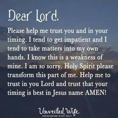 ...trust in you Lord and trust that your timing is best...