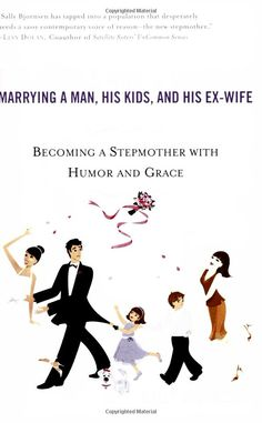 The Single Girl's Guide to Marrying a Man, His Kids, and His Ex-Wife: Becoming A Stepmother With Humor And Grace (9780451214195): Sally Bjornsen: Books