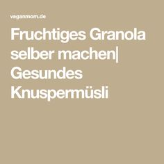 Fruchtiges Granola selber machen  Gesundes Knuspermüsli