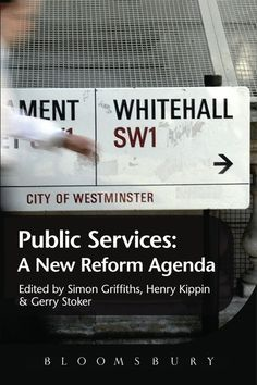 Public services : a new reform agenda / edited by Simon Griffiths, Henry Kippin and Gerry Stoker