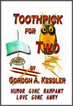 Toothpick for Two - Humor Gone Rampant, Love Gone Awry Short Story by Gordon Kessler, http://www.amazon.com/dp/B0056GVWAK/ref=cm_sw_r_pi_dp_da3Csb0DMDJ5P