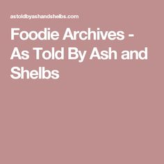 Foodie Archives - As Told By Ash and Shelbs