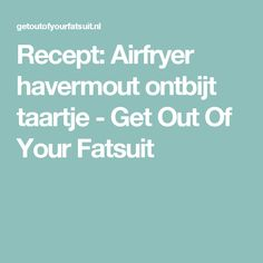 Recept: Airfryer havermout ontbijt taartje - Get Out Of Your Fatsuit