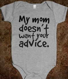 Supermarket: My Mom Doesn't Want Your Advice Baby Onesie from Glamfoxx Shirts