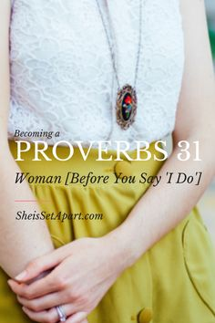 """Becoming the Proverbs 31 woman may seem impossible but she teaches some important lessons before we even say """"I do""""."""