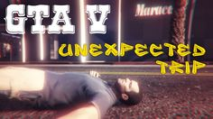 Grand Theft Auto V | Unexpected Trip
