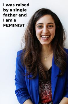 """""""I was raised by a single father and I am a FEMINIST""""  [follow this link to find a link, which explores the widespread disavowing of feminist identities: http://www.thesociologicalcinema.com/1/post/2010/12/feminism-survey-men-on-the-street.html]"""