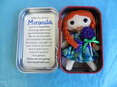 Miranda is a sweet little travel companion ready to go wherever you go! Mirandas tin is decorated with lovely wallpaper to make her feel at home. The tag on the other side explains about who she is. Miranda stands 4 inches tall...the perfect size to fit snuggly in her home. She is