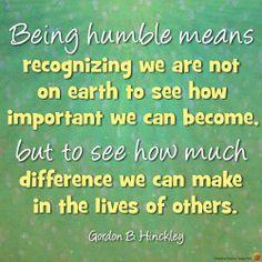 Being Humble. President Gordon B. Hinckley. The Church of Jesus Christ of Latter-Day Saints.