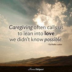 """Caregiving often calls us to lean into love we didn't know possible."" 