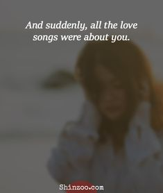 Romantic Love Quotes For Him - And suddenly, all the love songs were about you. Love Songs For Him, Missing You Quotes For Him, Love Quotes For Him Romantic, Famous Love Quotes, Hard Quotes, Boy Quotes, Qoutes, Afraid To Lose You, Romance Quotes