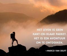 HET LEVEN IS GEEN KANT - EN - KLAAR PAKKET. HET IS EEN AVONTUUR OM TE ONTDEKKEN. ~MARCO VAN DELFT