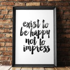 Exist to Be Happy Not to Impress http://www.notonthehighstreet.com/themotivatedtype/product/exist-to-be-happy-not-to-impress-typography-poster @notonthehighst #notonthehighstreet
