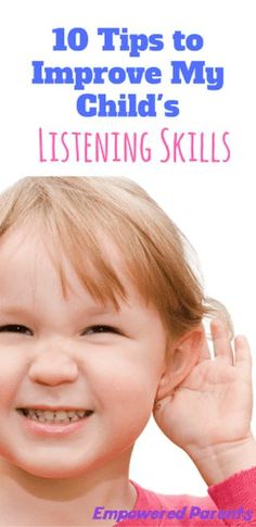 10 Tips to Improve My Child's Listening Skills - Empowered Parents