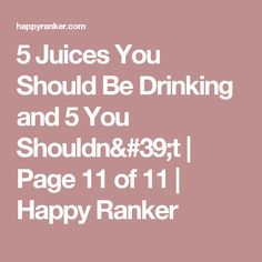 5 Juices You Should Be Drinking and 5 You Shouldn't | Page 11 of 11 | Happy Ranker