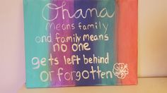 Ohana means family, and family means no one gets left behind or forgotten.