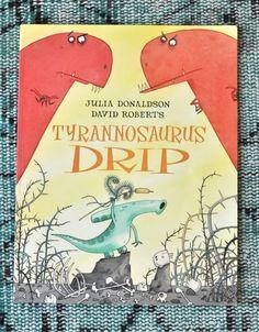 Sandra Harris of @raincoastcottage reviews Tyrannosaurus Drip by Julia Donaldson + David Roberts