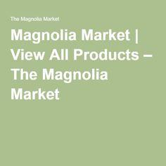 Magnolia Market   View All Products – The Magnolia Market
