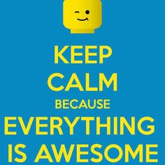 Keep Calm because everything is awesome Lego Quotes, Keep Calm And Love, My Love, Keep Calm Quotes, Everything Is Awesome, Lego Movie, Legoland, Legos, Happy Friday