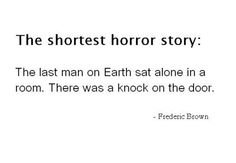 """-Frederic Brown, """"The Shortest Horror Story."""""""