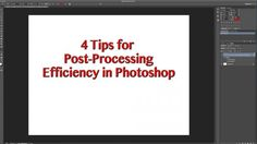 4 Tips for Post-Processing Efficiency in Photoshop