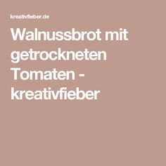 Walnussbrot mit getrockneten Tomaten - kreativfieber Food And Drink, Low Carb, Cooking Recipes, Bread, Breakfast, Baguette, Videos, Dried Tomatoes, Food Cakes