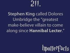 """Harry Potter Facts Stephen King called Dolores Umbridge the """"greatest make-believe villain to come along since Hannibal Lecter"""" Harry Potter Facts, Harry Potter Love, Harry Potter World, No Muggles, Hp Facts, All That Matters, Mischief Managed, The Villain, Hogwarts"""