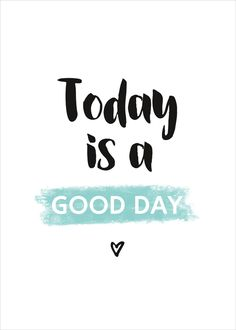 Plakat: Today is a good day Great Day Quotes, Happy Day Quotes, Monday Morning Quotes, Today Quotes, Morning Humor, Daily Inspiration Quotes, Smile Quotes, Words Quotes, Morning Texts