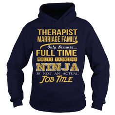 MARRIAGE FAMILY THERAPIST Only Because Full Time Multi Tasking Ninja Is Not An Actual Job Title T-Shirts, Hoodies. BUY IT NOW ==► https://www.sunfrog.com/LifeStyle/MARRIAGE-FAMILY-THERAPIST--NINJA-Navy-Blue-Hoodie.html?id=41382