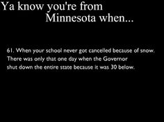 Ya Know You're From Minnesota When......#61 happened on my birthday, 4th grade!