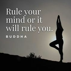 """Rule your mind or it will rule you."" ― Buddha"