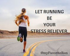 LET RUNNING  BE YOUR STRESS RELIEVER.