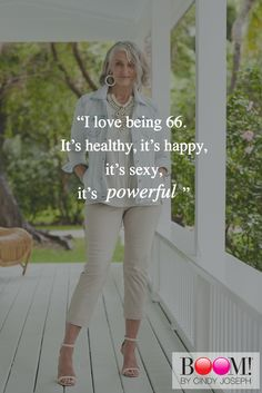 """I love being 66, it's healthy, it's happy, it's sexy, it's powerful"" - Cindy Joseph BOOM! by Cindy Joseph"