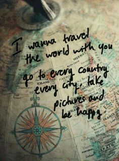 I want to travel the world with you...