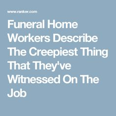 Funeral Home Workers Describe The Creepiest Thing That They've Witnessed On The Job