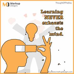 #Learning never exhausts the mind !!  #MarkupDesigns #ThoughtOfTheDay