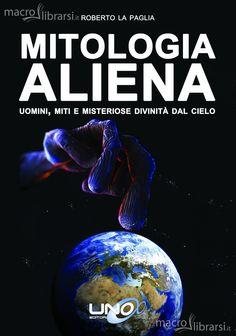 Mitologia Aliena - Libro - Uomini, miti e misteriose divinità dal cielo. - Roberto La Paglia - ★★★★★