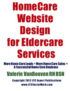 #homecare http://www.homecaredaily.com/2012/06/17/home-care-website-design-new-e-book-from-ltc-expert-publications-now-available-online/#  Home Care Website Design – New E-Book from LTC Expert Publications Now Available Online