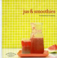 Jus & Smoothies - Photographies de Tim Robinson - Stylisme Marcus Hay - Collection les Petits Plats - Marabout
