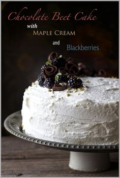 Thyme: Chocolate Beet Cake with Maple Cream and Fresh Blackberries
