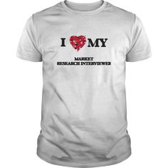 I love my Market Research Interviewer T-Shirts, Hoodies. Get It Now!