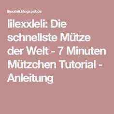 lilexxleli: Die schnellste Mütze der Welt - 7 Minuten Mützchen Tutorial - Anleitung