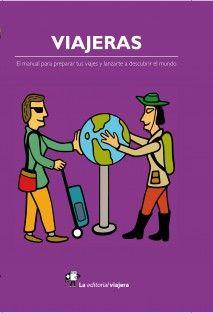 Viajeras. El manual para preparar tus viajes y lanzarte a descubrir el mundo. viajes en solitario