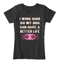 I Work Hard So My Dog Can Have A Better Life Black Women's T-Shirt