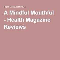 A Mindful Mouthful - Health Magazine Reviews