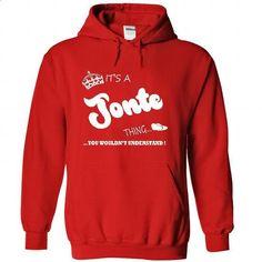 Its a Jonte thing, you wouldnt understand - T shirt Hoodie Name - #bestfriend gift #mens hoodie