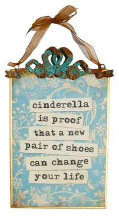 Earth de Fleur Homewares - Cinderella is proof that a new pair of shoes can change your life Glass Wall Sign