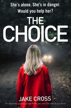 The Choice: An absolutely gripping crime thriller you won't be able to put down eBook: Jake Cross: Amazon.co.uk: Kindle Store