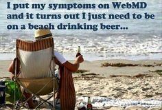 """""""...on a beach, drinking beer."""""""
